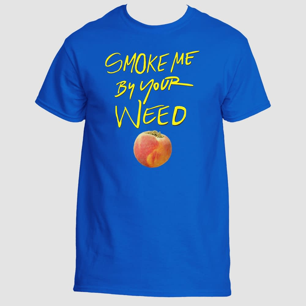 Smoke Me By Your Weed T-Shirt